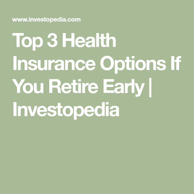 Top 3 Health Insurance Options If You Retire Early Health