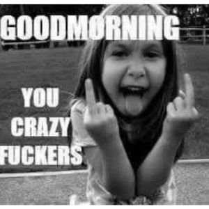 Black And White Good Morning Fuckers Memes From Me To You