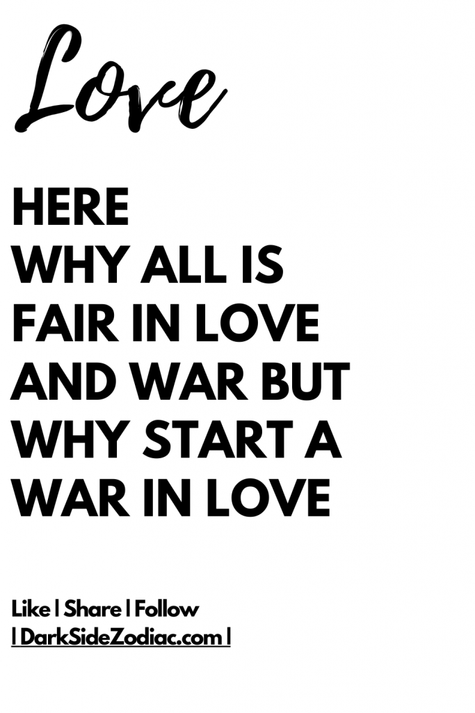 Here Why All Is Fair In Love And War But Why Start A War In Love Dark Side Zodiac Whatis Motivational Quotes For Love Love Quotes For Boyfriend Love Advice