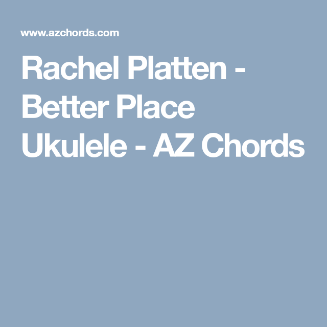 Rachel Platten - Better Place Ukulele - AZ Chords | Music Nerd ...