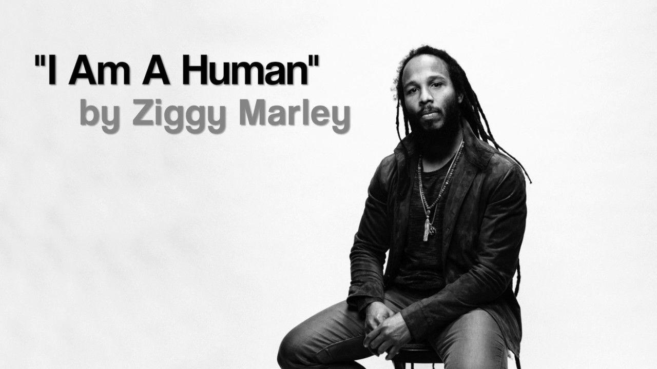 """I Am A Human"" by Ziggy Marley (2017)   FREE SINGLE"