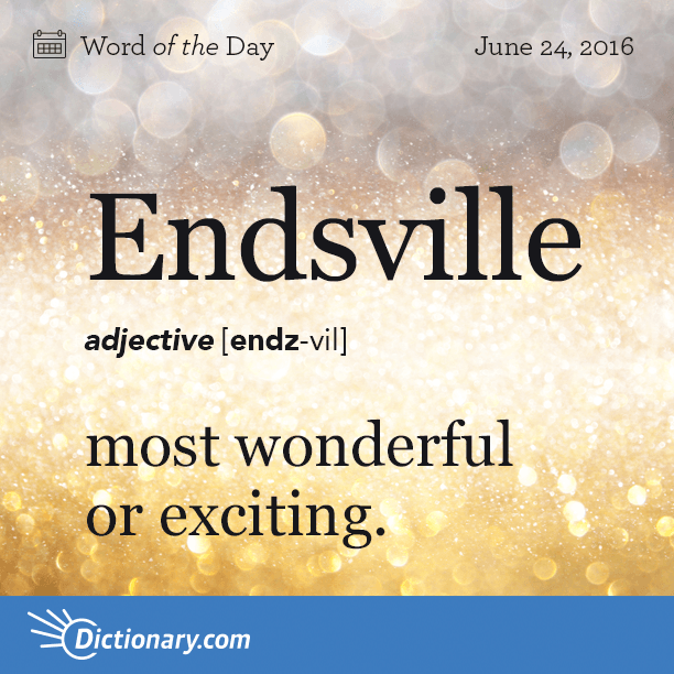 Dictionary Com S Word Of The Day Endsville Sometimes
