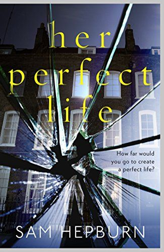 Her Perfect Life By Sam Hepburn Https Www Amazon Co Uk Dp B01m0q16p4 Ref Cm Sw R Pi Dp X Myerybj268nj2 Suspense Books Psychological Thrillers Thriller Books