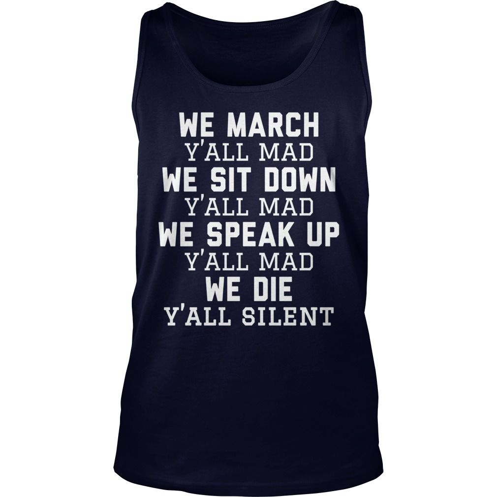 We March Yall Mad We Sit Down We Speak Up We Die TShirt #gift #ideas #Popular #Everything #Videos #Shop #Animals #pets #Architecture #Art #Cars #motorcycles #Celebrities #DIY #crafts #Design #Education #Entertainment #Food #drink #Gardening #Geek #Hair #beauty #Health #fitness #History #Holidays #events #Home decor #Humor #Illustrations #posters #Kids #parenting #Men #Outdoors #Photography #Products #Quotes #Science #nature #Sports #Tattoos #Technology #Travel #Weddings #Women
