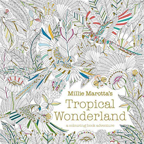 Millie Marottas Tropical Wonderland A Colouring Book Adventure By Marotta