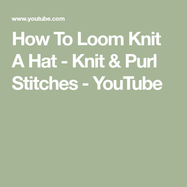 How To Loom Knit A Hat Knit Purl Stitches Youtube Loom