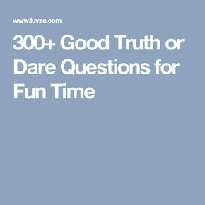 300 Good Truth Or Dare Questions For Fun Time Like Truth Or
