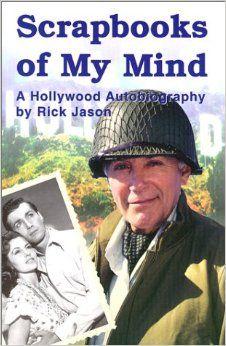 Scrapbooks Of My Mind A Hollywood Autobiography Rick Jason 9780970162403 Amazon Com Books Jason Actor Autobiography Hollywood