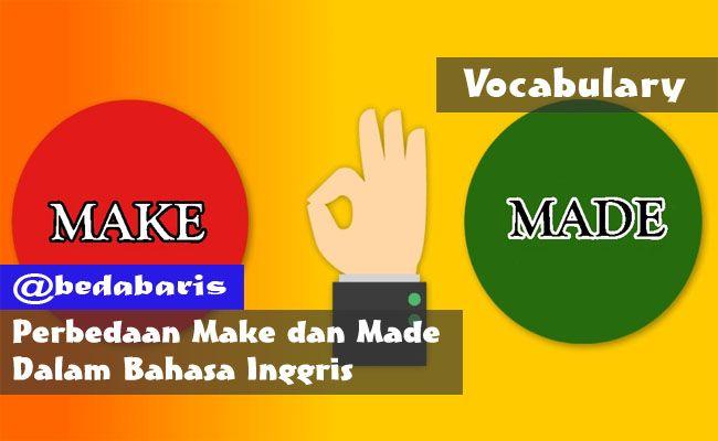 Perbedaan Make Dan Made Dalam Bahasa Inggris Beserta Contoh