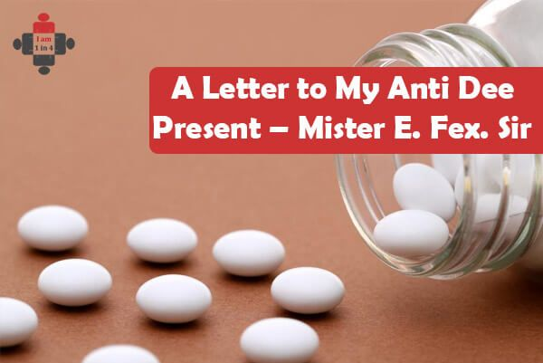 A Letter to My Anti Dee Present \u2013 Mister E Fex Sir 1in4 - Mental - pharmacy letter