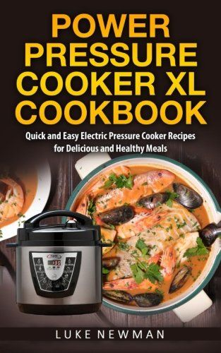 Power Pressure Cooker XL Cookbook: Quick and Easy Electric Pressure Cooker Recipes for Delicious and Healthy Meals