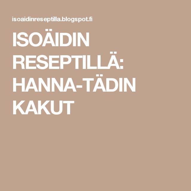 ISOÄIDIN   RESEPTILLÄ: HANNA-TÄDIN KAKUT
