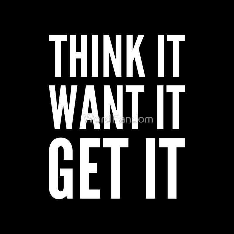 'Think it want it get it' Art Board Print by WordFandom