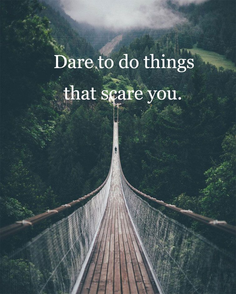 Dare to do things that scare you