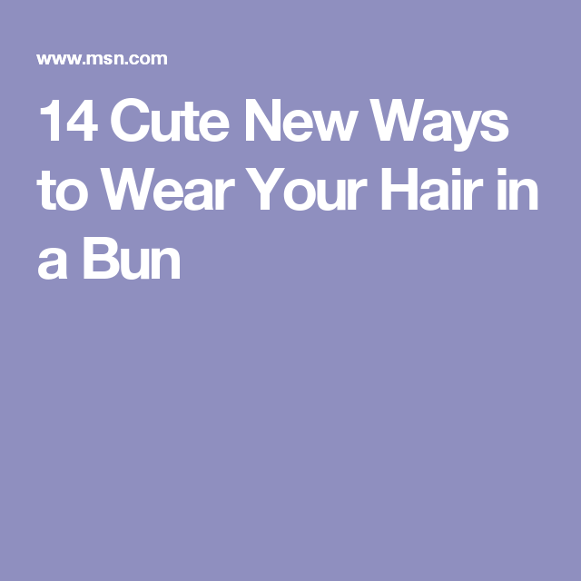 14 Cute New Ways to Wear Your Hair in a Bun