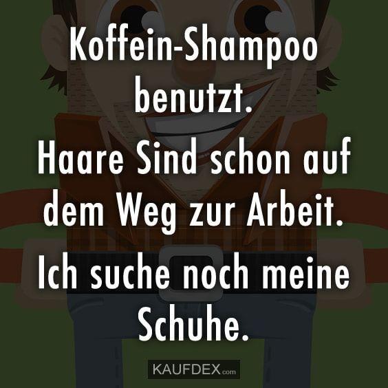 Koffein Shampoo Benutzt Haare Sind Schon Auf Dem Weg Koffein Shampoo Lustige Spruche Lustige Zitate