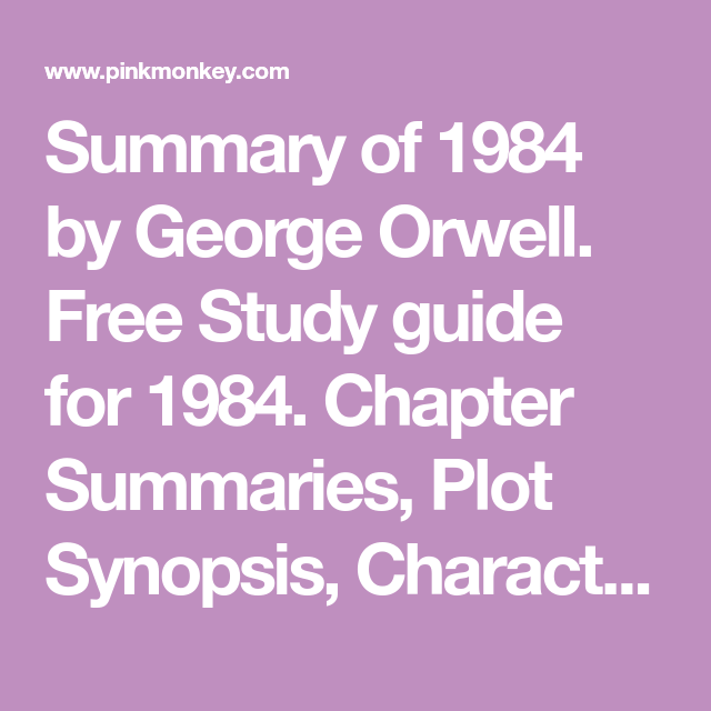 Summary Of 1984 By George Orwell Free Study Guide For 1984 Chapter Summaries Plot Synopsis Character Descr Chapter Summary Study Guide George Orwell 1984