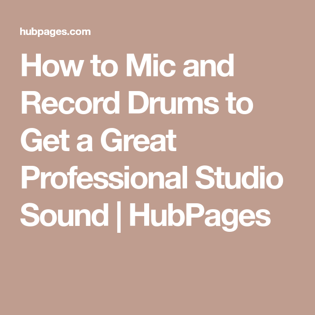 How to Mic and Record Drums to Get a Great Professional