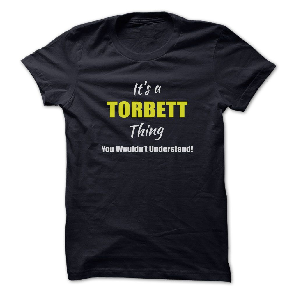 [Hot tshirt names] Its a TORBETT Thing Limited Edition  Shirt HOT design  Are you a TORBETT? Then YOU understand! These limited edition custom t-shirts are NOT sold in stores and make great gifts for your family members. Order 2 or more today and save on shipping!  Tshirt Guys Lady Hodie  SHARE and Get Discount Today Order now before we SELL OUT  Camping a soles thing you wouldnt understand tshirt hoodie hoodies year name a torbett thing limited