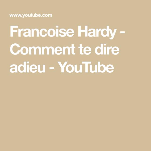 Francoise Hardy Comment Te Dire Adieu Youtube Francoise Hardy Hardy Youtube