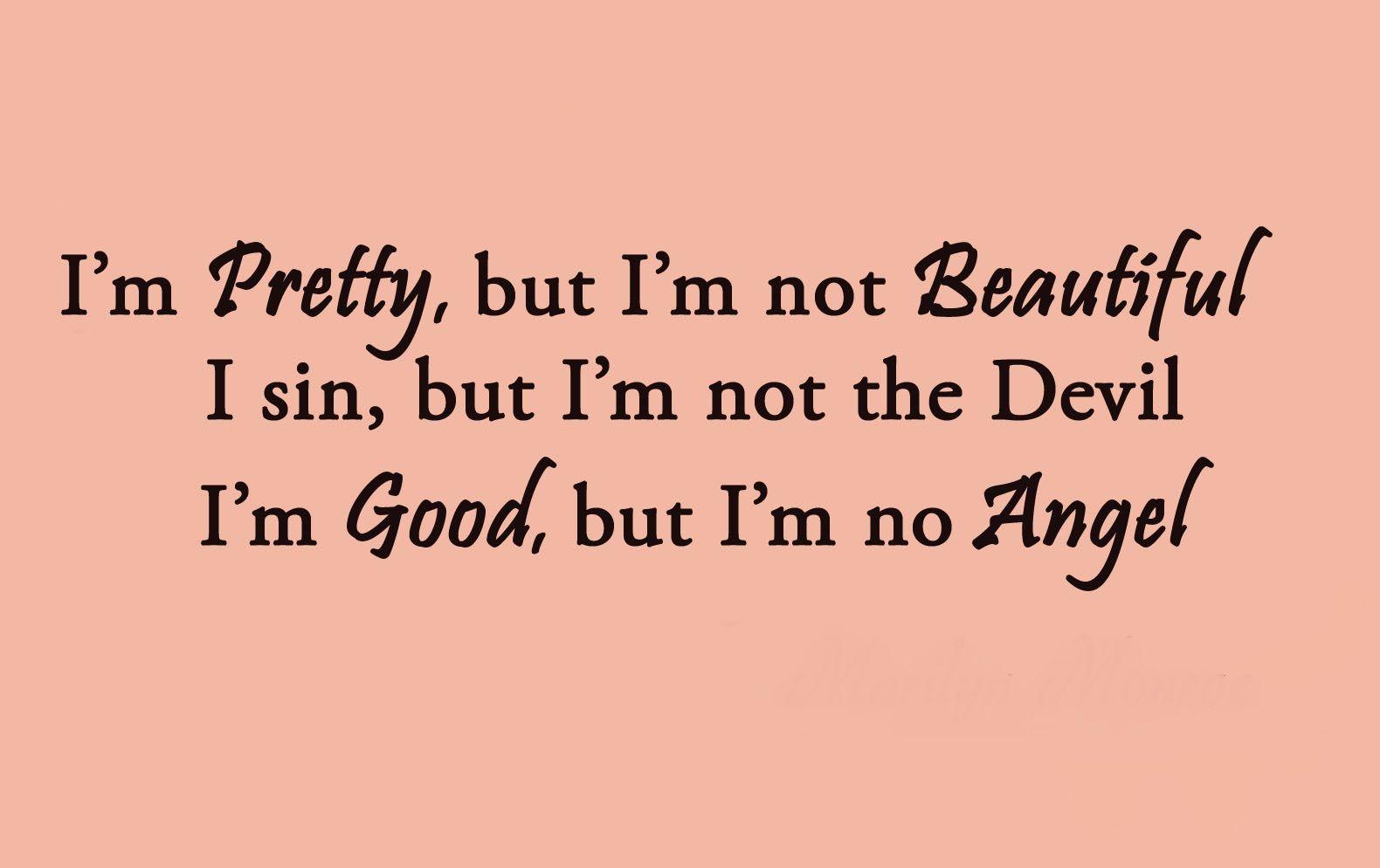 أنا حلوة ولكنني لست جميلة أنا أخطأ ولكنني لست شيطان أنا طيبة ولكنني لست ملاك Im Awesome Sayings Beautiful