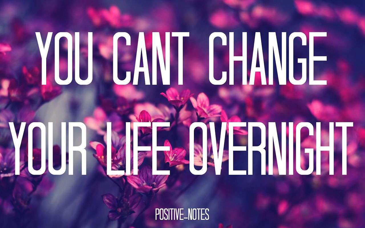 You Can T Change Your Life Overnight Life Quotes Tumblr Tupac Quotes Good Life Quotes