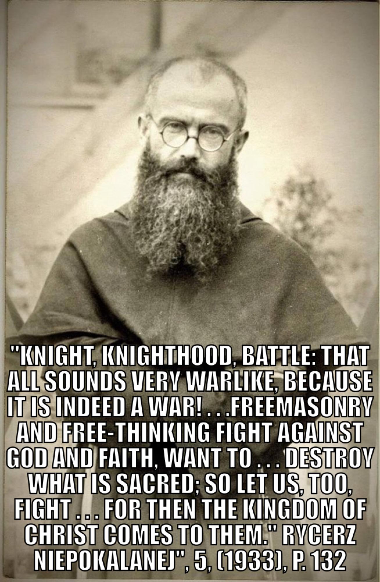 St Maximilion Kolbe Called Catholic Knights To Fight Modernism Progressivism Marxism And Freemasonry Saint Quotes Catholic Roman Catholic