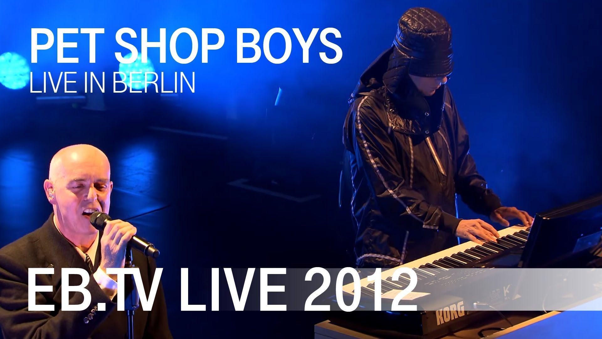 Pet Shop Boys Live In Berlin 2012 Pet Shop Boys Pets Music Concert