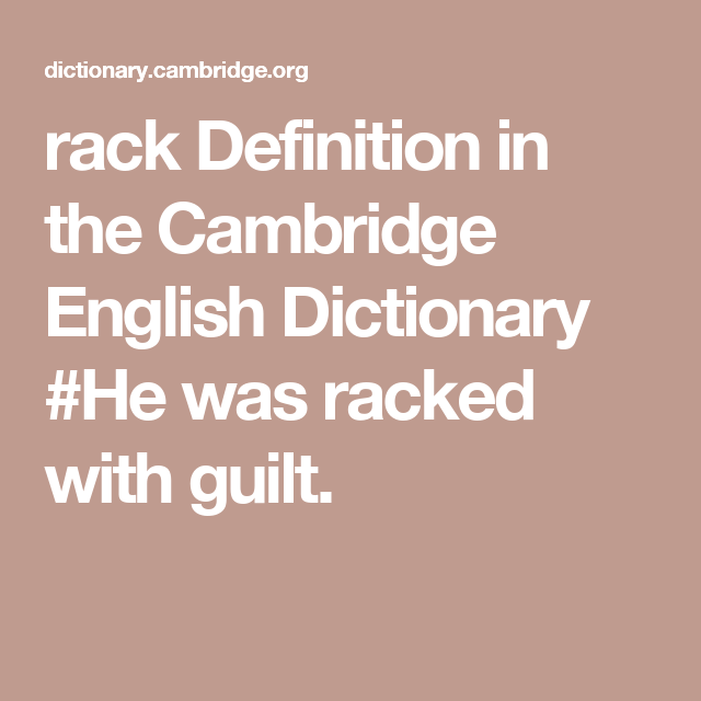 Rack Definition In The Cambridge English Dictionary He Was Racked With Guilt Cambridge English English Dictionaries Dictionary