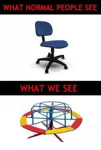 We all spinned in the chair at least twice a day.