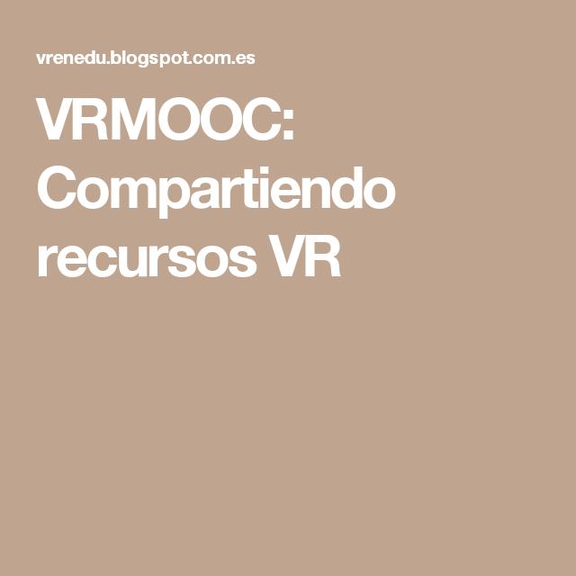 VRMOOC: Compartiendo recursos VR