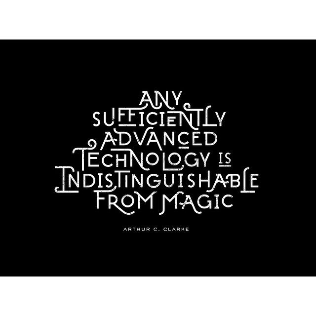 """Any sufficiently advanced technology is indistinguishable from magic."" - Arthur C. Clarke  Much thanks again to @aigadesign #tgif #aigadesign #oddds #typography #designquote #quoted #magic #odddsfeatured #thankyou by oddds_studio"