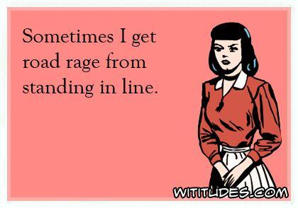 sometimes-get-road-rage-standing-in-line-ecard