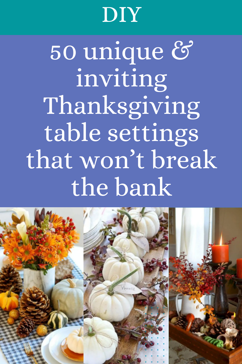 50 Unique Inviting Thanksgiving Table Settings That Won T Break The Bank In 2020 Unique Thanksgiving Table Thanksgiving Table Thanksgiving Table Settings
