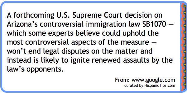A forthcoming U.S. Supreme Court decision on Arizona's controversial immigration law SB1070 — which some experts believe could uphold the most controversial aspects of the measure — won't end legal disputes on the matter and instead is likely to ignite renewed assaults by the law's opponents.