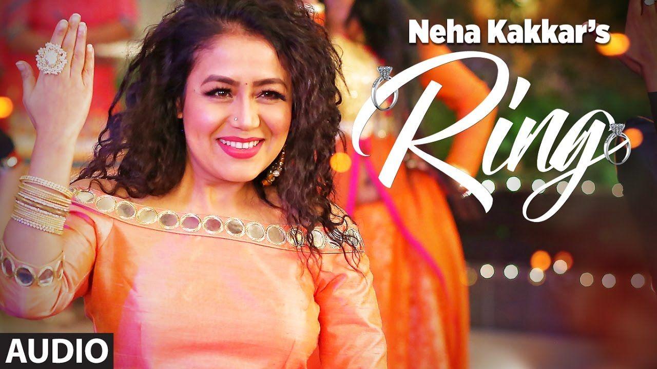 Listen Ring Full Punjabi Song By Neha Kakkar Mp3 Download 128 320kbps Songs Song Hindi Song Lyrics