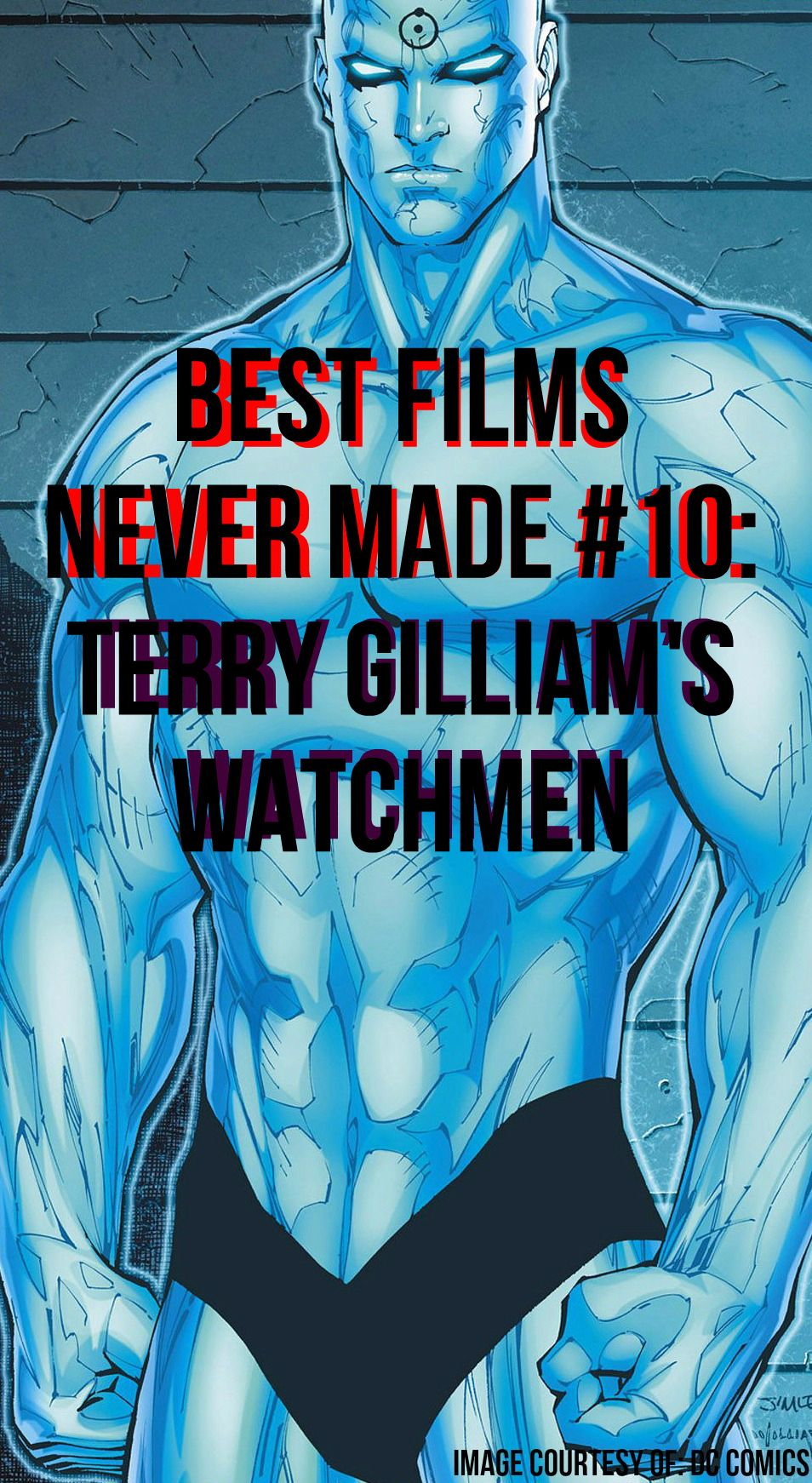 Best Films Never Made 10 Terry Gilliam's Watchmen