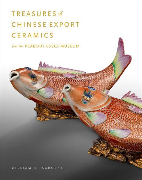 Treasures Of Chinese Export Ceramics Sargent William R Kerr Rose Yale University Press Chinese Export Museum Ceramics