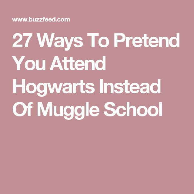 27 Ways To Pretend You Attend Hogwarts Instead Of Muggle School