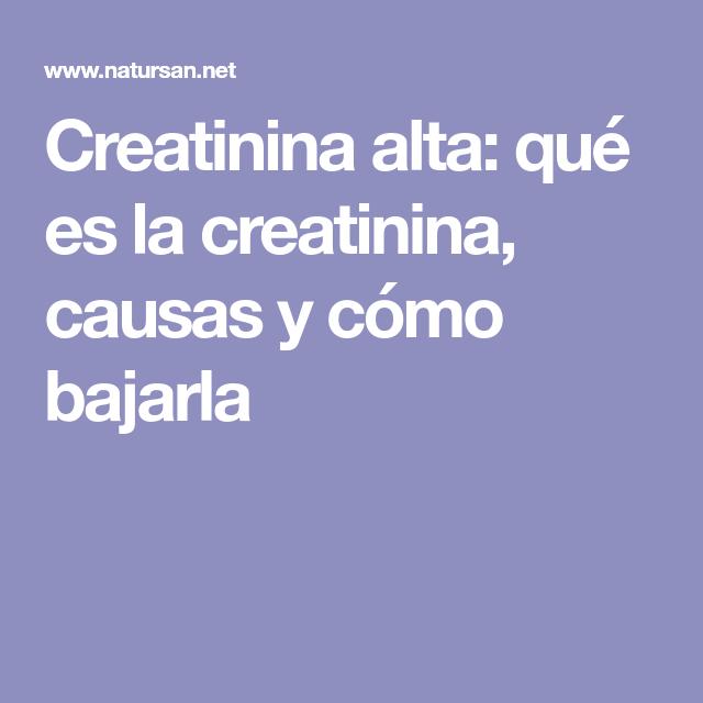 Creatinina alta: qué es la creatinina, causas y cómo..