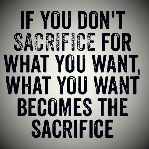 Quotes About Sacrifice If You Don't Sacrifice For What You Want What You Want Becomes The .