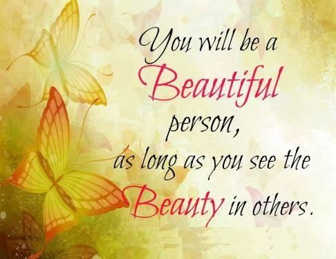 You Will Be Beautiful Person As Long As You See The Beauty In
