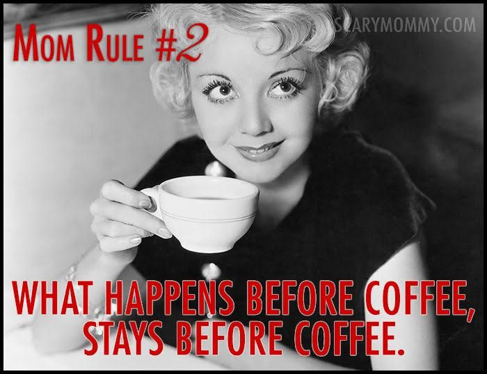 mom rule 2: What happens before coffee, stays before coffee. Check out 10 MORE hilarious Mom Rules To Live By via Scary Mommy! | funny sayings | motherhood humor | parenting