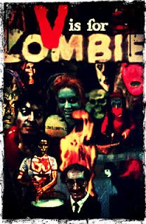 V is for Zombie     http://uptilldawnfilms.blogspot.com