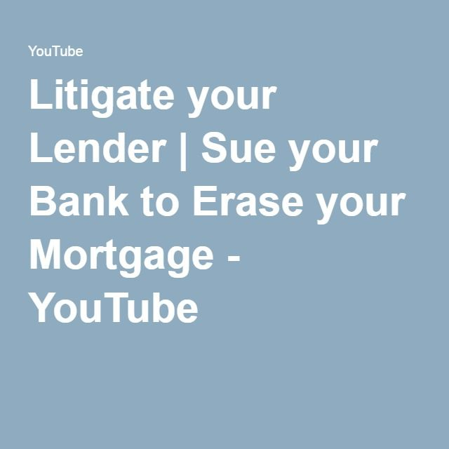 Litigate your Lender | Sue your Bank to Erase your Mortgage - YouTube