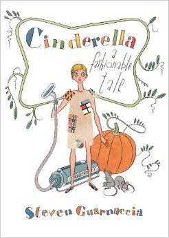 Cinderella: A Fashionable Tale: Steven Guarnaccia: 9781419709869: Amazon.com: Books