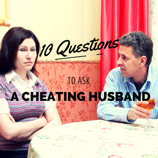 The 10 Most Important Questions to Ask a Cheating Husband | Life