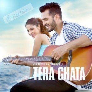 Tera Ghata Lyrics Gajendra Verma Karishma Sharma Lyrics Take Song Lyrics Lyrics Song Quotes