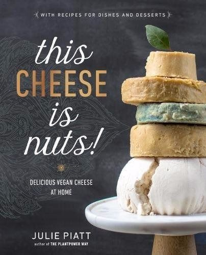 This Cheese Is Nuts Delicious Vegan Cheese At Home By Julie Piatt Vegan Cheese Dairy Free Cheese Food