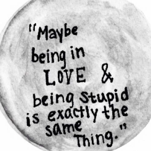 Being In Love And Being Stupid Stupid Love Quotes Stupid Quotes Stupid Love